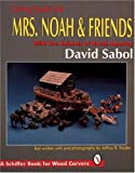 Carving Noah's Ark: Mrs. Noah & Friends : With the Animals of North America (A Schiffer Book for Wood Carvers)