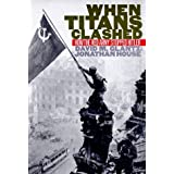 When Titans Clashed: How the Red Army Stopped Hitlerby David M. Glantz