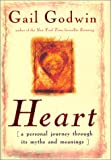 Heart: A Personal Journey Through Its Myths and Meanings, Godwin, Gail