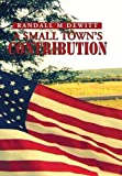 img - for A Small Town's Contribution: The Participation, Sacrifice and Effort of the Citizens of Platte, South Dakota During WWII an Oral History book / textbook / text book