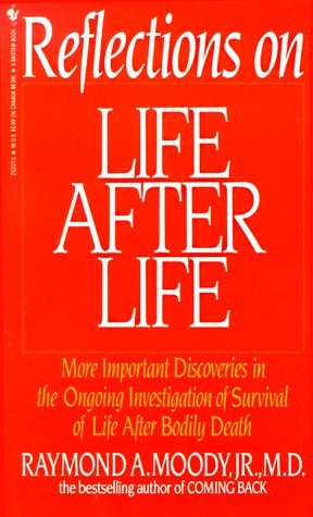 Reflections On Life After Life: More Important Discoveries In The Ongoing Investigation Of Survival Of Life After Bodily Death, RAYMOND MOODY