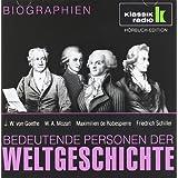 KLASSIK RADIO präsentiert: Bedeutende Personen der Weltgeschichte: J. W. von Goethe / W. A. Mozart / Maximilien...