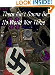 There Ain't Gonna Be No World War Thr...