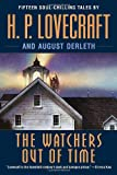 The Watchers Out of Time: Fifteen soul-chilling tales by (0345485696) by Lovecraft, H.P.