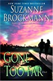 Gone Too Far (Troubleshooters, Book 6) (0345483421) by Brockmann, Suzanne