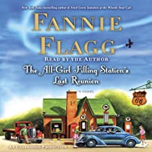 The All-Girl Filling Station's Last Reunion: A Novel Audiobook by Fannie Flagg Narrated by Fannie Flagg