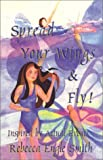 img - for Spread Your Wings & Fly: Teenager's Journey of Suspense, Romance, & Terror (in Overcoming Sexual Abuse) book / textbook / text book