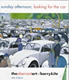 Sunday Afternoon, Looking for the Car: The Aberrant Art of Barry Kite (0764903624) by Bisbort, Alan