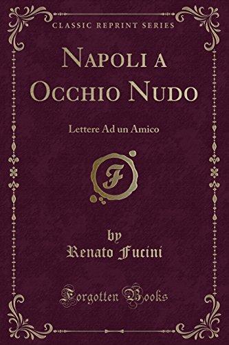 Napoli a Occhio Nudo: Lettere Ad Un Amico (Classic Reprint) (Italian Edition)