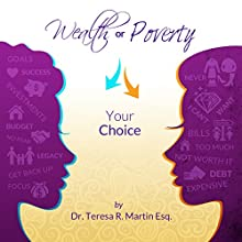 Wealth or Poverty: Your Choice (       UNABRIDGED) by Dr. Teresa R. Martin, Esq Narrated by Julie Hoverson