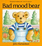 Bad Mood Bear (Red Fox Picture Books) (0099596105) by Richardson, John