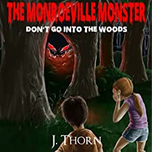 The Monroeville Monster: Don't Go into the Woods (       UNABRIDGED) by J. Thorn Narrated by Nelly Nickerson