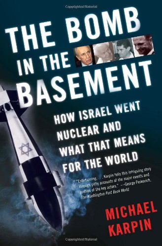 The Bomb in the Basement: How Israel Went Nuclear and...
