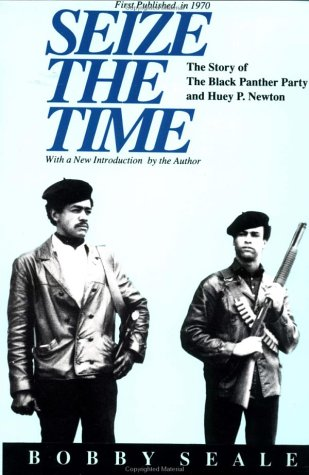 Seize the Time: The Story of the Black Panther Party and Huey P. Newton, Bobby Seale