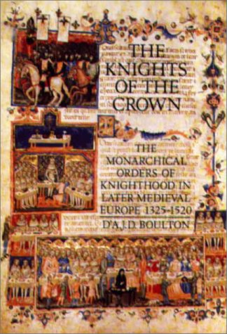 The Knights of the Crown: The Monarchical Orders of Knighthood in Later Medieval Europe 1325-1520