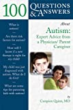 100 Questions & Answers About Autism : Expert Advice from a Physician/Parent Caregiver