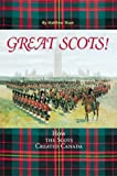 img - for Great Scots: How the Scots Created Canada book / textbook / text book