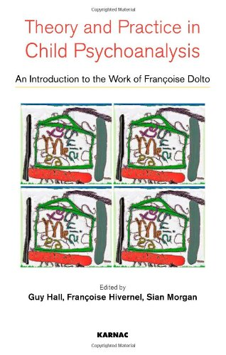 Theory and Practise in Child Psychoanalysis: An Introduction to Francoise Dolto's Work