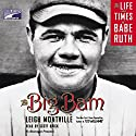 The Big Bam: The Life and Times of Babe Ruth Audiobook by Leigh Montville Narrated by Scott Brick