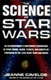 The Science of Star Wars: An Astrophysicist's Independent Examination of Space Travel, Aliens, Planets, and Robots as Portrayed in the Star Wars Films and Books (0312209584) by Jeanne Cavelos