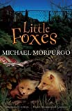 Michael Morpurgo Little Foxes by Morpurgo, Michael (2008)