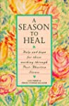 A Season to Heal: Help and Hope for T...