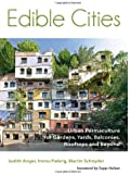 Edible Cities: Urban Permaculture for Gardens, Yards, Balconies, Rooftops, and Beyond