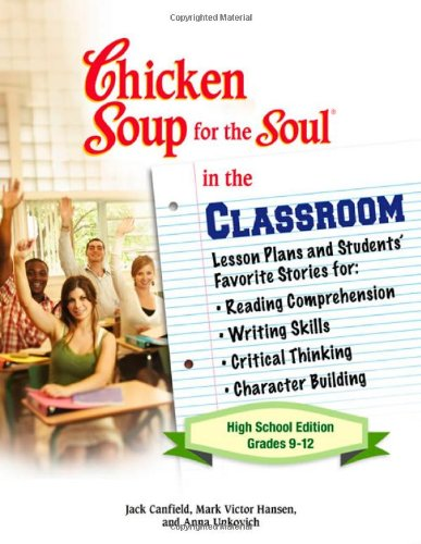 Chicken Soup For The Soul In The Classroom - High School Edition: Lesson Plans And Students' Favorite Stories For Reading Comprehension, Writing Skills, Critical Thinking, Character Building front-517335