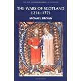 The Wars of Scotland, 1214-1371 (New Edinburgh History of Scotland)by Michael Brown