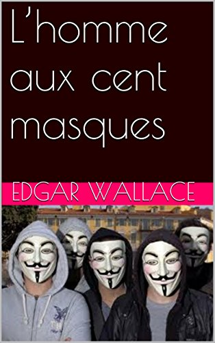 Edgar Wallace - L'homme aux cent masques (French Edition)