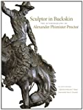 Sculptor in Buckskin: The Autobiography of Alexander Phimister Proctor