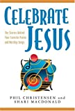 Celebrate Jesus: The Stories Behind Your Favorite Praise and Worship Songs (0825423813) by Christensen, Phil