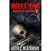 Well Fed: Mountain Man, Book 4 | Keith C. Blackmore