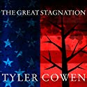The Great Stagnation: How America Ate All the Low-Hanging Fruit of Modern History, Got Sick, and Will (Eventually) Feel Better Audiobook by Tyler Cowen Narrated by Paul Boehmer