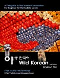 img - for Wild Korean - A Fieldguide to Real Korean Conversation book / textbook / text book