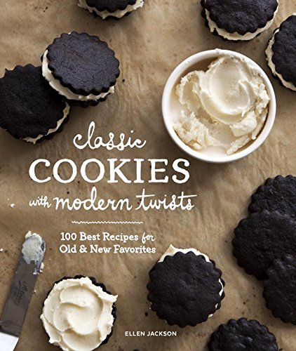 Classic Cookies with Modern Twists: 100 Best Recipes for Old and New Favorites by Ellen Jackson