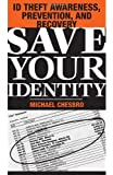 Save Your Identity: ID Theft Awareness, Prevention, And Recovery