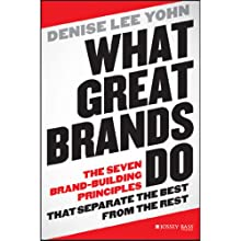 What Great Brands Do: The Seven Brand-Building Principles that Separate the Best from the Rest (       UNABRIDGED) by Denise Lee Yohn Narrated by Julie McKay