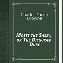 Charles Farrar Browne: Moses the Sassy, or the Disguised Duke (       UNABRIDGED) by Charles Browne Narrated by Anastasia Bartolo