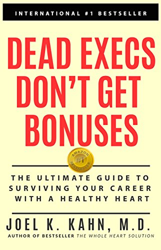 Dead Execs Don't Get Bonuses: The Ultimate Guide To Survive Your Career With A Healthy Heart PDF