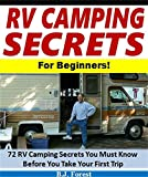RV Camping Secrets for Beginners!: 72 RV Camping Secrets You Must Know Before You Take Your First Trip (RV Tips Series)