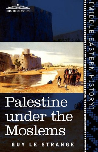 Palestine under the Moslems: A Description of Syria and the Holy Land from A.D. 650 to 1500