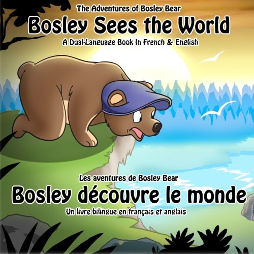 Bosley Sees the World: A Dual Language Book in French and English: Volume 1 (The Adventures of Bosley Bear)