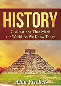 History: Civilizations That Made The World As We Know Today by Alan Fischer ebook deal