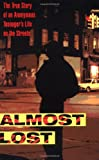 ALMOST LOST - THE TRUE STORY OF AN ANONYMOUS TEENAGER'S LIFE ON THE STREETS (038078341X) by Sparks, Beatrice