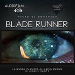 Blade Runner [Blade Runner]: Audiofilm. La guida in audio al capolavoro di Ridley Scott [Audiofilm. The Audio Guide to the Masterpiece by Ridley Scott] | Piero Di Domenico