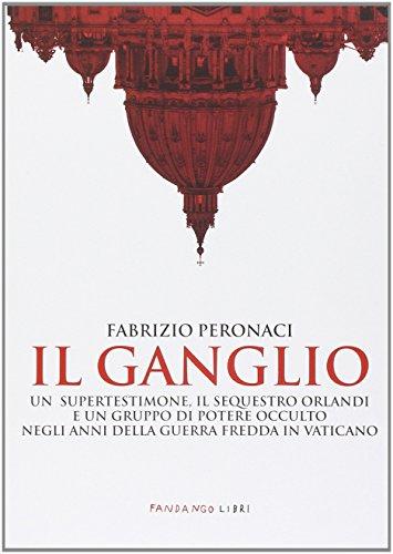 Il ganglio. Un supertestimone, il sequestro Orlandi e un gruppo di potere occulto negli anni della guerra fredda in Vaticano
