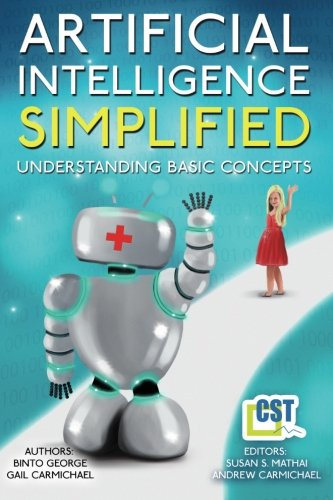 Artificial Intelligence Simplified: Understanding Basic Concepts, by Dr Binto George, Gail Carmichael