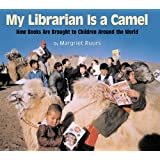 My Librarian Is a Camel: How Books Are Brought to Children Around the World