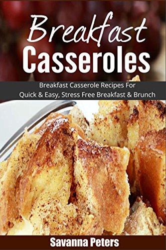Breakfast Casseroles: Breakfast Casserole Recipes For Quick & Easy, Stress Free Breakfast and Brunch (Breakfast Casserole Recipes compare prices)